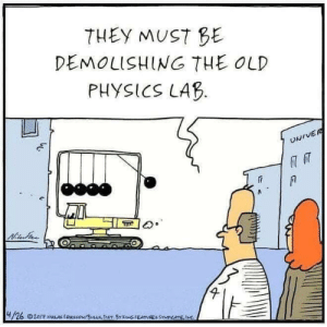 Old, Physics, and Syndicate: THEY MUST BE  DEMOLISHING THE OLD  PHYSICS LAB  UNIVER  Nitu  4/26 20/7 NLAE ERKSSON/LLSDET BY KowG FEATUREC SYNDICATE,IMC Newton cradle to the grave