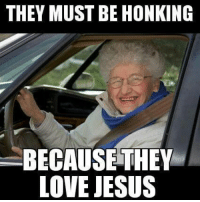 """Honk if you love Jesus!"" Submit your own Car memes at: http://www.carthrottle.com/memes/: THEY MUST BE HONKING  BECAUSE THEY  LOVE JESUS ""Honk if you love Jesus!"" Submit your own Car memes at: http://www.carthrottle.com/memes/"