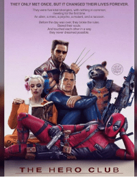 Deadpool, Aliens, and Alien: THEY ONLY MET ONCE, BUT IT CHANGED THEIR LIVES FOREVER.  They were five total strangers, with nothing in common,  meeting for the first time.  An alien, a merc, a psycho, a mutant, and a raccoon.  Before the day was over, they broke the rules.  Bared their souls.  And touched each other in a way  they never dreamed possible.  T H E H E R O C L U B ~Deadpool
