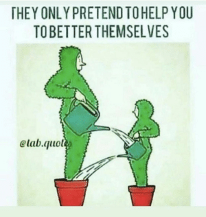 Im 14 & This Is Deep, They, and You: THEY ONLY PRETEND TOHELP YOU  TOBETTER THEMSELVES  elab.quot Not sure if it was posted here yet but