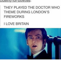 Doctor, Love, and Memes: THEY PLAYED THE DOCTOR WHO  THEME DURING LONDON'S  FIREWORKS  I LOVE BRITAIN I need to go to Britain mattsmith doctorwho eleven tardis fezesarecool DW bowtiesarecool drwho davidtennant Christophereccleston petercapaldi ten twelve nine