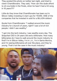 "Dude, Finals, and Music: They posted this photo on twitter last night, and tried to  clown Chamillionaire. They said, ""How can this dude afford  to sit courtside in the Finals, when he hasn't had a hit song  in 10 years??  Little do they know that Chamillionaire has been out in  Silicon Valley investing in start-ups for YEARS. ONE of the  companies that he invested in sold for a BILLION dollars!  Quote from Chamillionaire: ""I walked around the music  industry for a bunch of years, right? I saw a lot of rich  people. I didn't see wealthy.""  ""I got into the tech industry, l see wealthy every day. The  Snapchat CEO is 24 years old and a billionaire. How many  billionaires do I have to walk around the music industry to  find? I'm in Silicon Valley, I'm in L.A., I'm in Santa Monica,  and I'm seeing billionaires all over the place, and they're  young. That's not the case in the music industry."" MOVE IN SILENCE🤐 https://t.co/GrNFenTrXr"