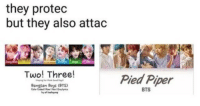 THEY ROASTED US SO HARD: they protec  but they also attac  Two! Three!  Pied Piper  BTS THEY ROASTED US SO HARD