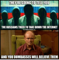 Memes, Russian, and 🤖: THEY REGOING TO TELLYOU  01  THE RUSSIANS TRIED TO TAKE DOWN THEINTERNET  WWWMURICATODAY COM  AND YOU DUMBASSES WILL BELIEVE THEM ~Danish