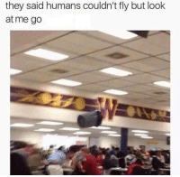 Memes, 🤖, and Fly: they said humans couldn't fly but look  at me go - Trending Memes