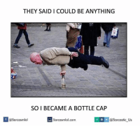bottle cap: THEY SAID I COULD BE ANYTHING  SO I BECAME A BOTTLE CAP  SIV@sarcastic us  If @Sarcasmlol  Sarcasmlol.com