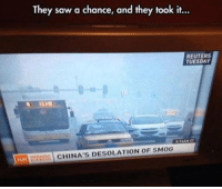they seized the moment - and it was so worth it ~ Cheekbones: They saw a chance, and they took it...  REUTERS  TUESDAY  MH CHINA'S DESOLATION OF SMOG they seized the moment - and it was so worth it ~ Cheekbones