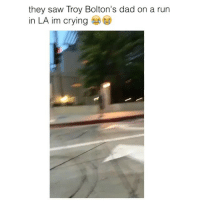 Crying, Dad, and Omg: they saw Troy Bolton's dad on a run  in LA im crying Haha OMG @hoecrumb