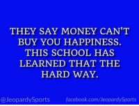 "Money, School, and Sports: THEY SAY MONEY CAN'T  BUY YOU HAPPINESS.  THIS SCHOOL HAS  LEARNED THAT THE  HARD WAY  @JeopardvSports fcbok.com/JeopardySports ""What is: the University of Kentucky?"" #JeopardySports #MarchMadness https://t.co/Q70VLBFMV8"