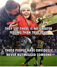 True Story.. 😂👌 🔺FREE FOOTBALL EMOJIS -> LINK IN OUR BIO!!! Credit ➡️ @thefootballarena: THEY SAY THERE IS NO GREATER  FEELING THAN TRUE LOVE  NGELE  BENAH  THOSE PEOPLE HAVE OBVIOUSLY  NEVER NUTMEGGED SOMEONE n True Story.. 😂👌 🔺FREE FOOTBALL EMOJIS -> LINK IN OUR BIO!!! Credit ➡️ @thefootballarena