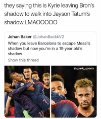 Barcelona, Nba, and Sports: they saying this is Kyrie leaving Bron's  shadow to walk into Jayson Tatum's  shadow LMAOOOOO  Johan Baker @JohanBackkV2  When you leave Barcelona to escape Messi's  shadow but now you're in a 19 year old's  shadoW  Show this thread  @spark sports YOOO 😭🤷🏻‍♂️😂👀