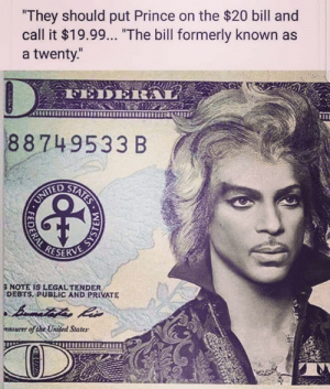 """Memes, Prince, and United: They should put Prince on the $20 bill and  call it $19.99... """"The bill formerly known as  a twenty  FEDEIA  88749533 B  8 NOTE IS LEGAL TENDER  DEBTS, PUBLIC AND PRIVATE  ruer of the United States I was dreamin' when I wrote this,  forgive me if it goes astray. 🎵  🌹 Poison 🌹"""