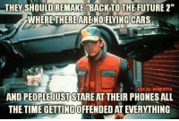 "The Future: THEY SHOULD REMAKE  BACK TO THE FUTURE 2""  SOCIAL DEMENTIA  AND PEOPLEMUST STARE AT THEIR PHONES ALL  THE TIME GETTING OFFENDED ATEVERYTHING"
