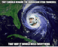 Hurricane Matthew could be intercepted no prob: THEY SHOULD RENAME THE HURRICANE RYAN TANNEHILL  @NFL MEMES  THAT WAY IT WOULD MISSEWERYTHING Hurricane Matthew could be intercepted no prob