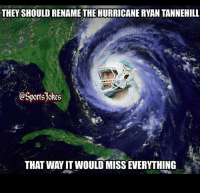 Friends, Funny, and Lol: THEY SHOULD RENAMETHE HURRICANE RYAN TANNEHILL  @Sportsjokes  THAT WAYIT WOULD MISSEVERYTHING Lol 😂 that's messed up DoubleTap if funny Tag friends n football fans for a laugh (It's a joke people's)
