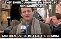 Memes, Groundhog Day, and 🤖: THEY SHOULDANNOUNCEASEOUELTO  GROUNDHOG DAY  AND THEN JUST RE-RELEASE THE ORIGINAL
