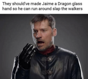 Game of Thrones, Run, and Dragon: They should've made Jaime a Dragon glass  hand so he can run around slap the walkers