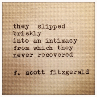 Never, They, and Scott: they slipped  briskly  into an intimacy  from which they  never recovered  f. scott fitzgerald