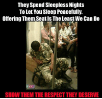 Life, Memes, and Respect: They Spend Sleepless Nights  ToLet You Sleep Peacefully.  Offering Them Seatls The Least We Can Do  RVCJ  SHOW THEMTHERESPECT THEY DESERVE This is so shameful of people who were present inside Delhi Metro.  Don't just show respect to them in advertisements but in real life too!