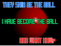 """Reddit, Deliverance, and Com: THEY SRID BE THE BALL  HRUE BECODE THE BRLL <p>[<a href=""""https://www.reddit.com/r/surrealmemes/comments/7r2rhx/the_ball_is_a_lie_i_seek_deliverance/"""">Src</a>]</p>"""