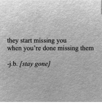 Gone, Them, and They: they start missing you  when you're done missing them  j.b. [stay gone