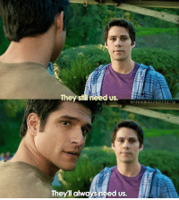 Memes, Teen Wolf, and Wolf: They still need us.  @TEEN WOLF BOYS Vig  S need US. + ILL ALWAYS NEED YOU PLEASE DON'T LEAVE