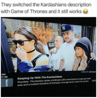 😂: They switched the Kardashians description  with Game of Thrones and it still works  696  E! HD  FILTER OY: All Chann  Keeping Up With The Kardashians  Premiere- The fantasy series continues with more bizarre creatures than  ever and a twisted storyline of betrayal, revenge and a clash for power. 😂