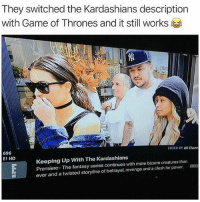 🤣🤣: They switched the Kardashians description  with Game of Thrones and it still works  FILTER OY:All Chann  696  E! HD  Keeping Up With The Kardashians  Premiere- The fantasy series continues with more bizarre creatures than  ever and a twisted storyline of betrayal, revenge and a clash for power. 🤣🤣