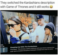 It Still Works: They switched the Kardashians description  with Game of Thrones and it still works  FILTER OY: All Chann  696  E! HD  Keeping Up With The Kardashians  Premiere- The fantasy series continues with more bizarre creatures than  ever and a twisted storyline of betrayal, revenge and a clash for power.e