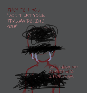 """Define, Who, and They: THEY TELL YOU  DON'T LET YOUR  TRAUMA DEFINE  YOU!""""  BuT IHAVE NO  OLUE OF WHO  REA"""