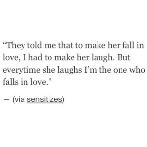"Fall, Love, and Http: ""They told me that to make her fall in  love, I had to make her laugh. But  everytime she laughs I'm the one who  falls in love.  (via sensitizes http://iglovequotes.net/"