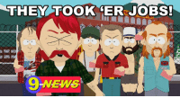 THEY TOOK 'ER JOBS!!: THEY TOOK GER JOBS!  9 NEWS THEY TOOK 'ER JOBS!!