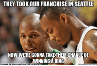 Facebook, Meme, and Nba: THEY TOOKOUR FRANCHISE IN SEATTLE  NOWWERE GONNA TAKETHEIR CHANCE OF  WINNING ARING  Brought BVe www.facebook.com/NBAMemes  WhatOp  IIM Credit: Luckzz Nagaño