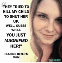 """Yes, magnify Heather Heyer!: THEY TRIED TO  KILL MY CHILD  TO SHUT HER  UP.  WELL, GUESS  WHAT.  YOU JUST  MAGNIFIED  HER!""""  HEATHER HEYER'S  MOM  SAVE MAIN ST Yes, magnify Heather Heyer!"""