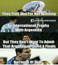 So true...! ❤ Follow: @trollfootballme: They Troll Himm For Not Winning  ori in TrollFootball  An International Trophy  With Argentina  But They Don't Want To Admit  That ArgentinarPlayed 4 Finals  Because Of Him So true...! ❤ Follow: @trollfootballme