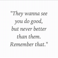 "Good, Never, and Them: ""They wanna see  you do good  but never better  than them.  Remember that."""