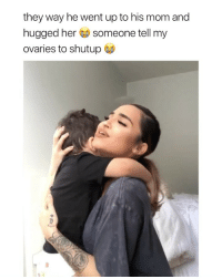 Videos, Girl Memes, and Mom: they way he went up to his mom and  hugged her someone tell my  ovaries to shutup i can't wait to send my man videos like this