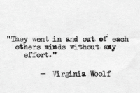 """Virginia, Virginia Woolf, and They: """"They went in and out of each  others ninds without any  effort.""""  Virginia Woolf"""