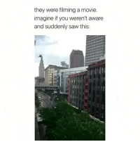 Lmao, Saw, and Movie: they were filming a movie.  imagine if you weren't aware  and suddenly saw this: I hope everyone was aware lmao