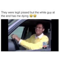 Memes, White, and 🤖: They were legit pissed but the white guy at  the end has me dying  13  WHA Bruuuh 😂 cringe