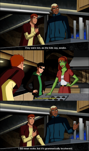 Target, Tumblr, and Blog: They were not, as the kids say, awak.   Do you mean woké   I did mean woke, but it's grammatically incoherent. youngjusticestuff:  Incorrect Young Justice Quotes 2/?