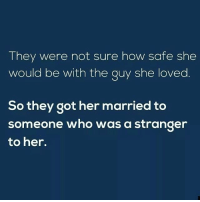 😕😕😕: They were not sure how safe she  would be with the guy she loved  So they got her married to  someone who was a stranger  to her. 😕😕😕