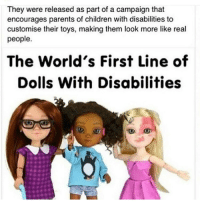 This made me smile :) We shouldn't discriminate humans based on looks, blemishes, scars or disfigurement. chakabars: They were released as part of a campaign that  encourages parents of children with disabilities to  customise their toys, making them look more like real  people  The World's First Line of  Dolls With Disabilities This made me smile :) We shouldn't discriminate humans based on looks, blemishes, scars or disfigurement. chakabars