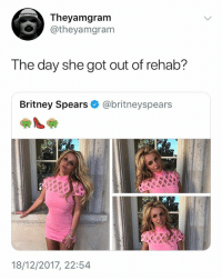 Bitch, Britney Spears, and Memes: Theyamgram  @theyamgram  The day she got out of rehab?  Britney Spears@britneyspears  18/12/2017, 22:54 It's Britney bitch 😂😂