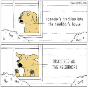srsfunny:  He always be check and always protec: theycantalk.com  someone's breaking into  the neighbor's house  DISGUISED AS  THE NEIGHBOR! srsfunny:  He always be check and always protec