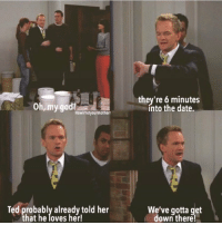 Barney, Memes, and Roast: they're 6 minutes  into the date.  0  0  Howimetyourmotherr  Ted probably already told her  hat he loves her  We've gotta get  down there! Why did Barney have to roast Ted like that? 😂 https://t.co/HiTpAlMsUW