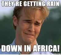 Africa, Funny, and News: THEYRE GETTING RAIN  DOWN IN AFRICA!  made on imgur Toto-ley saddening news.