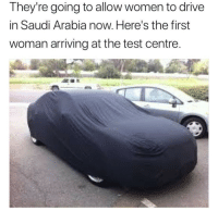 """Tumblr, Blog, and Drive: They're going to allow women to drive  in Saudi Arabia now. Here's the first  woman arriving at the test centre. <p><a href=""""http://memehumor.net/post/165834477337/progress"""" class=""""tumblr_blog"""">memehumor</a>:</p>  <blockquote><p>Progress</p></blockquote>"""