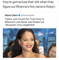 Robyn Rihanna Fenty is her full name • Follow @savagememesss for more posts daily: they're gonna lose their shit when they  figure out Rihanna's first name is Robyn.  Marie Claire@marieclaire  Twitter Just Found Out That Fenty Is  Rihanna's Last Name and People Are  *Shocked* mrie.cl/bpBrWsP Robyn Rihanna Fenty is her full name • Follow @savagememesss for more posts daily