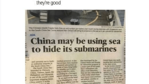 awesomesthesia:  Sneak 100: theyre good  in the South China Ses Some analysts fear Ching is evgenhc  ASIA  coe  China may be using sea  to hide its submarines  ermibtante  the South China Seapoweredssa  The Sooth China Sea-pale of lauching ert of that  bounded by Virtaan, tie maades and ia plan- Sice Riname10  China, Taian Jagan, the ming to add fhe nh void detectios,  Philippines and Malaysia acconding  Pncagon thry are less ndnerablet  afineerde stack than  United 9ates  ธ.  is one of the world', moet  report releaned last year.  i media href land  China aserts it hoids  the other wn in the  IL.S Navy official sald the muclear bomben awesomesthesia:  Sneak 100